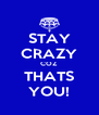 STAY CRAZY COZ THATS YOU! - Personalised Poster A4 size