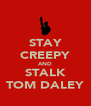 STAY CREEPY AND STALK TOM DALEY - Personalised Poster A4 size