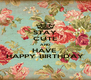 STAY CUTE AND HAVE  HAPPY BIRTHDAY - Personalised Poster A4 size