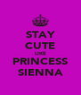 STAY CUTE LIKE PRINCESS SIENNA - Personalised Poster A4 size