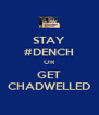 STAY #DENCH OR GET CHADWELLED - Personalised Poster A4 size