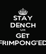 STAY DENCH OR GET FRIMPONG'ED - Personalised Poster A4 size