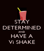 STAY DETERMINED AND HAVE A Vi SHAKE - Personalised Poster A4 size