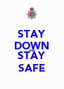 STAY DOWN AND STAY SAFE - Personalised Poster A4 size
