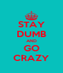 STAY DUMB AND GO CRAZY - Personalised Poster A4 size
