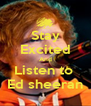 Stay Excited And Listen to  Ed sheeran - Personalised Poster A4 size