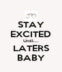 STAY EXCITED Until.... LATERS BABY - Personalised Poster A4 size