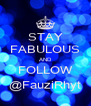 STAY FABULOUS AND FOLLOW @FauziRhyt - Personalised Poster A4 size