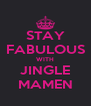 STAY FABULOUS WITH JINGLE MAMEN - Personalised Poster A4 size