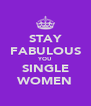 STAY FABULOUS YOU SINGLE WOMEN - Personalised Poster A4 size