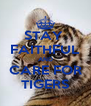 STAY  FAITHFUL AND CARE FOR TIGERS - Personalised Poster A4 size