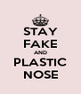 STAY FAKE AND PLASTIC NOSE - Personalised Poster A4 size