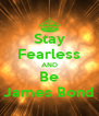 Stay Fearless AND Be James Bond - Personalised Poster A4 size