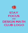 STAY FOCUS AND DESIGN MATH CLUB LOGO - Personalised Poster A4 size