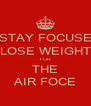 STAY FOCUSE LOSE WEIGHT FOR THE AIR FOCE - Personalised Poster A4 size