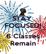 STAY  FOCUSED!   6 Classes Remain - Personalised Poster A4 size