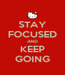 STAY FOCUSED AND KEEP GOING - Personalised Poster A4 size