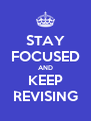 STAY FOCUSED AND KEEP REVISING - Personalised Poster A4 size