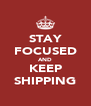 STAY FOCUSED AND KEEP SHIPPING - Personalised Poster A4 size