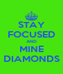 STAY FOCUSED AND MINE DIAMONDS - Personalised Poster A4 size