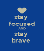 stay  focused AND stay  brave  - Personalised Poster A4 size