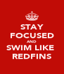 STAY FOCUSED AND SWIM LIKE  REDFINS - Personalised Poster A4 size