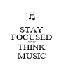STAY FOCUSED AND THINK MUSIC - Personalised Poster A4 size