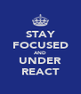 STAY FOCUSED AND UNDER REACT - Personalised Poster A4 size