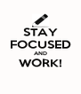 STAY FOCUSED AND WORK!  - Personalised Poster A4 size