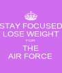 STAY FOCUSED LOSE WEIGHT FOR THE AIR FORCE - Personalised Poster A4 size