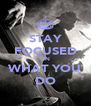 STAY FOCUSED ON WHAT YOU DO - Personalised Poster A4 size