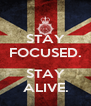 STAY FOCUSED.  STAY ALIVE. - Personalised Poster A4 size