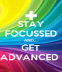STAY FOCUSSED AND... GET ADVANCED  - Personalised Poster A4 size