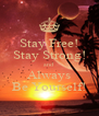 Stay Free! Stay Strong! and Always Be Yourself! - Personalised Poster A4 size