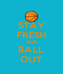 STAY FRESH AND BALL OUT - Personalised Poster A4 size