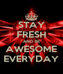 STAY FRESH AND BE AWESOME EVERYDAY - Personalised Poster A4 size