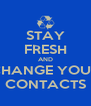 STAY FRESH AND CHANGE YOUR CONTACTS - Personalised Poster A4 size