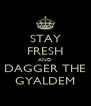 STAY FRESH AND DAGGER THE GYALDEM - Personalised Poster A4 size