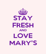 STAY FRESH AND LOVE MARY'S - Personalised Poster A4 size
