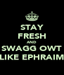 STAY FRESH AND SWAGG OWT LIKE EPHRAIM - Personalised Poster A4 size