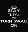 STAY FRESH AND TURN SWAG ON - Personalised Poster A4 size