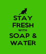 STAY FRESH WITH SOAP & WATER - Personalised Poster A4 size