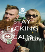 STAY FxCKING   CALM - Personalised Poster A4 size