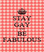 STAY GAY AND BE FABULOUS - Personalised Poster A4 size