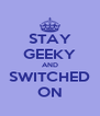 STAY GEEKY AND SWITCHED ON - Personalised Poster A4 size