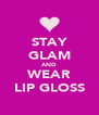 STAY GLAM AND WEAR LIP GLOSS - Personalised Poster A4 size