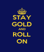 STAY GOLD AND ROLL ON - Personalised Poster A4 size