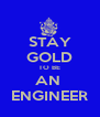 STAY GOLD TO BE AN  ENGINEER - Personalised Poster A4 size