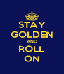 STAY GOLDEN AND ROLL ON - Personalised Poster A4 size