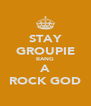 STAY GROUPIE BANG A ROCK GOD - Personalised Poster A4 size